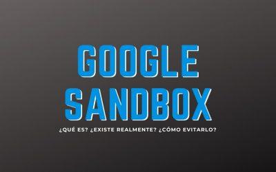 Google Sandbox ¿Qué es?, ¿Existe?, ¿Cómo evitarlo?