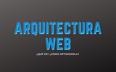 Arquitectura web ¿Qué es?, ¿Cómo optimizarla?