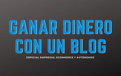 Ganar dinero con un Blog, Especial Empresas, Ecommerce y Autónomos