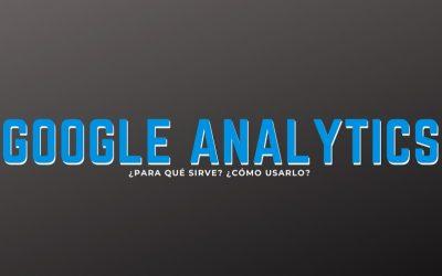 Google Analytics ¿Para qué sirve?, ¿Cómo usarlo?
