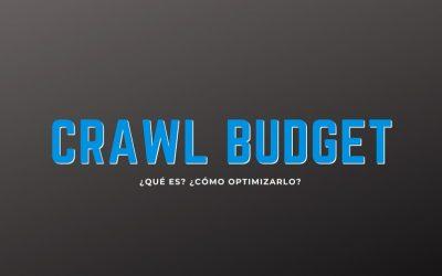 Crawl Budget, ¿Qué es?, ¿Cómo optimizarlo?