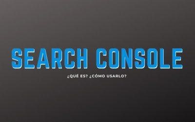 Search Console ¿Qué es?, ¿Cómo usarlo?