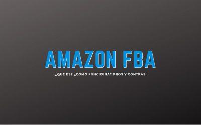 Amazon FBA, ¿Qué es? ¿Cómo funciona? Pros y Contras